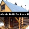 Cozy Log Cabin Built For Less Than $500