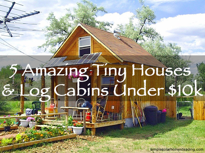 Amazing Tiny Houses & Log Cabins Under $10k