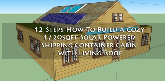 12 steps how to build a cozy 1720sqft solar powered for How to build a cabin floor