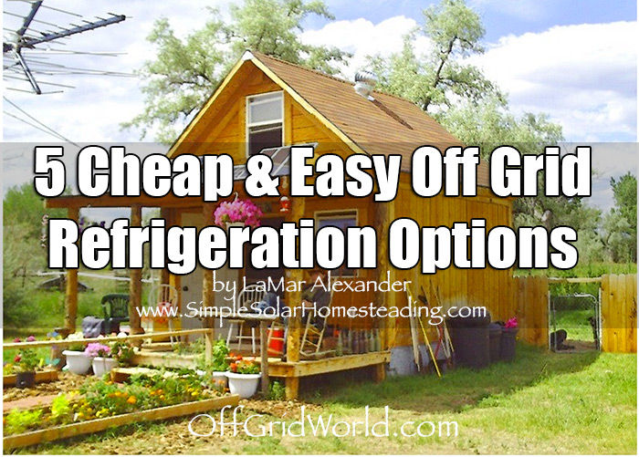 5 Cheap & Easy Off Grid Refrigeration Options