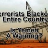 Terrorist Blackout An Entire Country – Is Yemen A Warning?