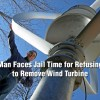 Man Faces Jail Time for Refusing to Remove Wind Turbine
