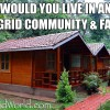 Would You Live in an Off Grid Community & Farm?