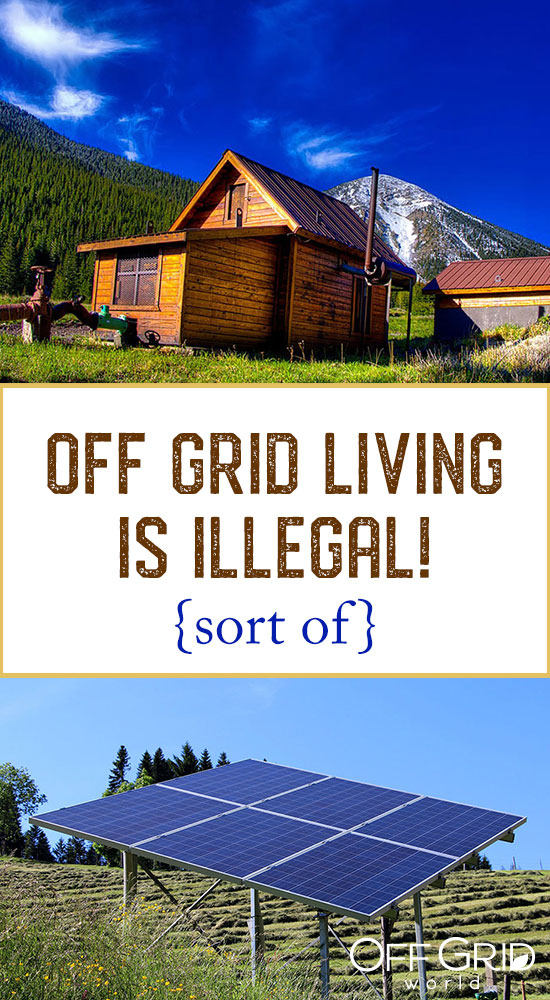 Off grid living is illegal - sort of