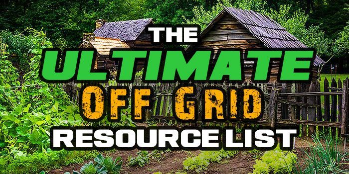 Off Grid Living The Ultimate List Of Off Grid Resources
